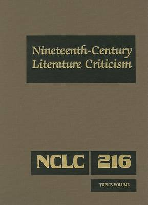 Nineteenth Century Literature Criticism: Criticism of Various Topics in Nineteenth-Century Literature, Including Literary and Critical Movements, Prominent Themes and Genres, Anniversary Celebrations, and Surveys of National Literatures
