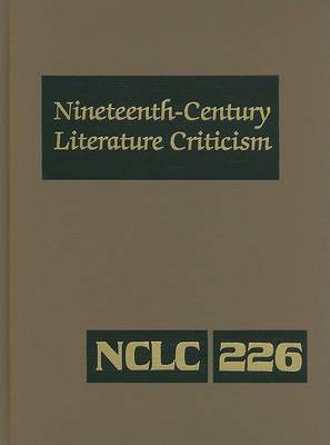 Nineteenth Century Literature Criticism, Volume 226: Criticism of the Works of Novelists, Philosophers, and Other Creative Writers Who Died Between 1800 and 1899, from the First Published Critical Appraisals to Current Evaluations