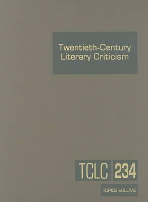 Twentieth-Century Literary Criticism: Volume 234