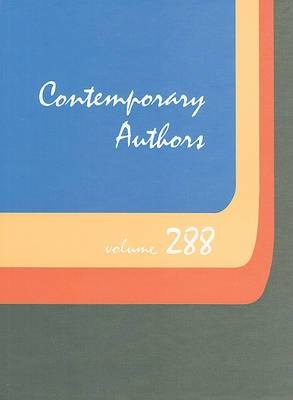 Contemporary Authors, Volume 288: A Bio-Bibliographical Guide to Current Writers in Fiction, General Nonfiction, Poetry, Journalism, Drama, Motion Pictures, Television, and Other Fields