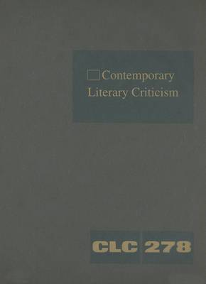 Contemporary Literary Criticism, Volume 278: Criticism of the Works of Today's Novelists, Poets, Playwrights, Short Story Writers, Scriptwriters, and Other Creative Writers