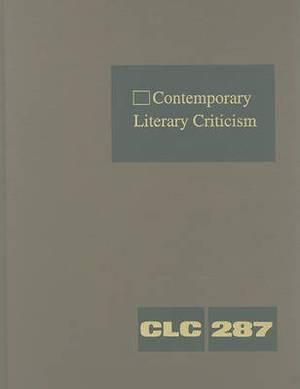 Contemporary Literary Criticism: Volume 287