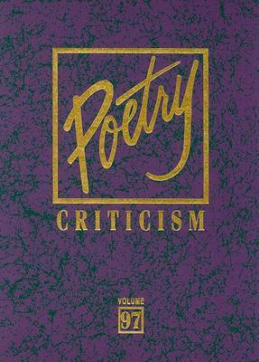 Poetry Criticism: Excerpts from Criticism of the Works of the Most Significant and Widely Studied Poets of World Literature