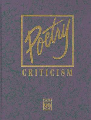 Poetry Criticism: Excerpts from Criticism of the Works of Th Emost Significant and Widely Studied Poets of World Literature