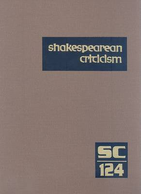 Shakespearean Criticism, Volume 124: Criticism of William Shakespeare's Plays and Poetry, from the Ifrst Published Appraisals to Current Evaluations