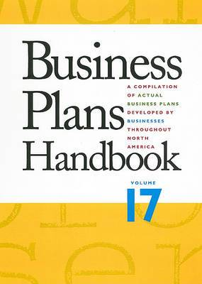 Business Plans Handbook, Volume 17: A Compilation of Business Plans Developed by Individuals Throughout North America