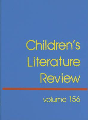Children's Literature Review, Volume 156: Excerpts from Reviews, Criticism, and Commentary on Books for Children and Young People