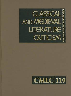 Classical and Medieval Literature Criticism, Volume 119: Criticism of the Works of World Authors from Classical Antiquity Through the Fourteenth Century, from the First Appraisals to Current Evaluations