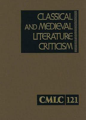 Classical and Medieval Literature Criticism: Criticism of the Works of World Authors from Classical Antiquity Through the Fourteenth Century, from the First Appraisals to Current Evaluations