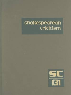 Shakespearean Criticism, Volume 131: Criticism of William Shakespeare's Plays and Poetry, from the First Published Appraisals to Current Evaluations