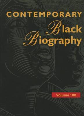 Contemporary Black Biography, Volume 100: Profiles from the International Black Community