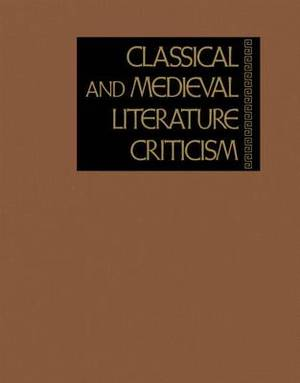 Classical and Medieval Literature Criticism: As a Convenient Source of Wide-Ranging Critical Opinion on Early Literature, This Series Contains Excerpts from Criticism Through the Ages on the Works of Philosophers, Poets and Playwrights, Political Leaders,