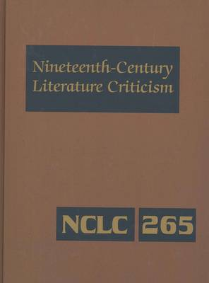 Nineteenth-century Literature Criticism: Excerpts from Criticism of the Works of Nineteenth-century Novelists, Poets, Playwrights, Short-story Writers, and Other Creative Writers