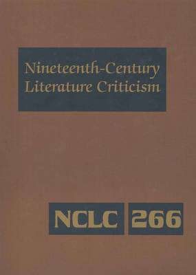 Nineteenth-century Literature Criticism: Excerpts from Criticism of the Works of Nineteenth-century Novelists, Poets, Playwrights, Short-story Writers, and Other Creative Writer, Vol 268