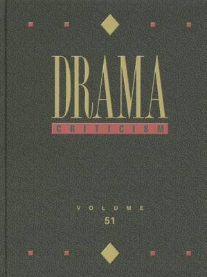 Drama Criticism: Criticism of the Most Significant and Widely Studied Dramatic Works from All the World's Literatures
