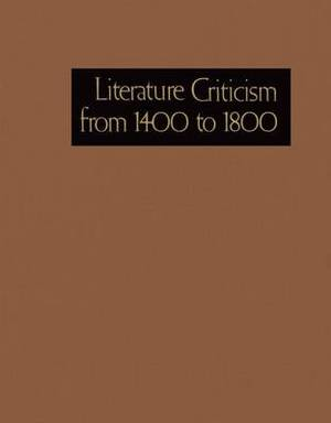 Literature Criticism from 1400-1800: Critical Discussion of the Works of Fifteenth-, Sixteenth-, Seventeenth-, and Eighteenth-Century Novelists, Poets, Playwrights, Philosophers, and Others