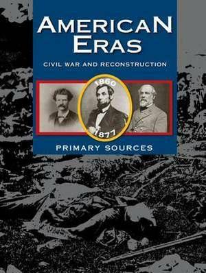 American Eras: Primary Sources: Civil War and Reconstruction, 1860-1878