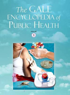 The Gale Encyclopedia of Public Health: 2 Volume Set