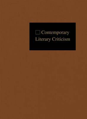 Contemporary Literary Criticism: Criticism of the Works of Today's Novelists, Poets, Playwrights, Short Story Writers, Scriptwriters, and Other Creative Writers