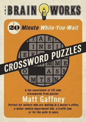 The Brain Works: 20-Minute While-You Wait Crossword Puzzles, a Fun Assortment of 125 New Crosswords