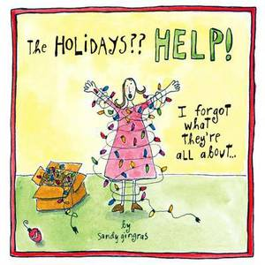 The Holidays Help!: I Forgot What They're All About...