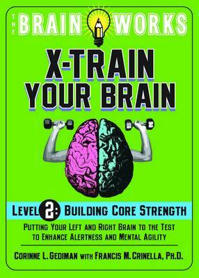 Brain Works: X-train Your Brain: Level 2: Brain Works: X-Train Your Brain Level 2 Building Core Strength