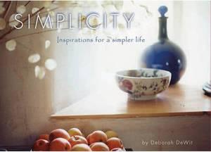 Simplicity: Inspirations for a Simplier Life