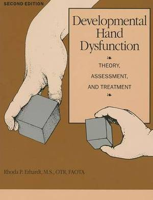 Developmental Hand Dysfunction: Theory, Assessment, and Treatment