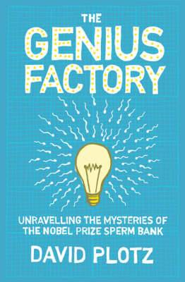 The Genius Factory: Unravelling the Mystery of the Nobel Prize Sperm Bank