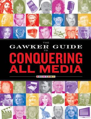 The Gawker Guide to Conquering All Media: Gawker Media