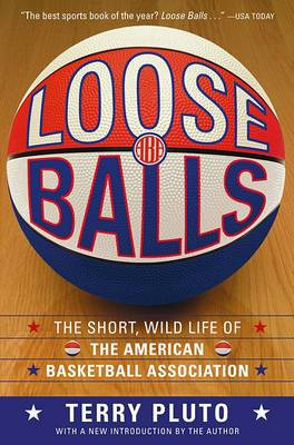 Loose Balls: The Short, Wild Life of the American Basketball Association