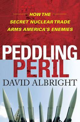 Peddling Peril: How the Secret Nuclear Trade Arms America's Enemies