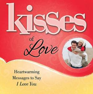 Kisses of Love: Heartwarming Messages to Say I Love You