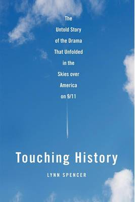 Touching History: the Untold Story of the Drama That Unfolded in the Skies Over America on 9/11