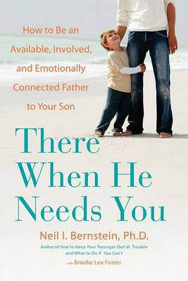 There When He Needs You: How to Be an Available, Involved, and Emotionally Connected Father to Your Son
