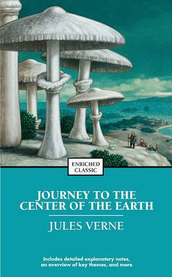 Journey To the Center Of the Earth: Enriched Classics