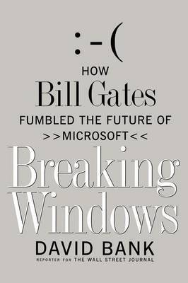 Breaking Windows: How Bill Gates Fumbled the Future of Microsoft