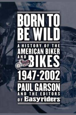 Born to be Wild: A History of the American Biker and Bikes 1947-2002