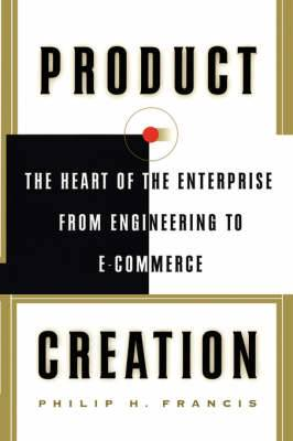 Product Creation: The Heart of the Enterprise from Engineering to e-Commerce