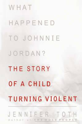 What Happened to Johnnie Jordan?: The Story of a Child Turning Violent