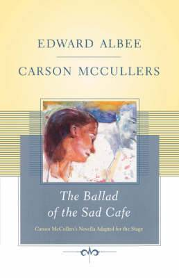 The Ballad of the Sad Cafe: Carson McCullers' Novella Adapted for the Stage
