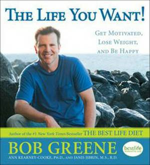 The Life You Want!: Get Motivated, Lose Weight, and Be Happy