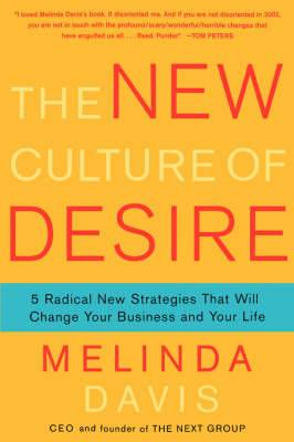 The New Culture of Desire: 5 Radical New Strategies That Will Change Your Business and Your Life