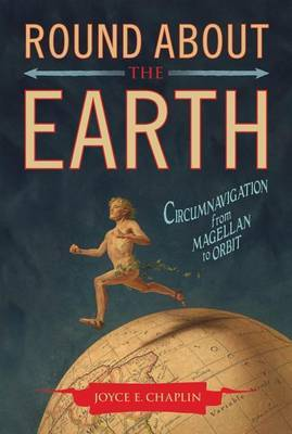 Round about the Earth: Circumnavigation from Magellan to Orbit