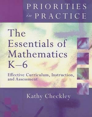The Essentials of Mathematics K-6: Effective Curriculum, Instruction, and Assessment