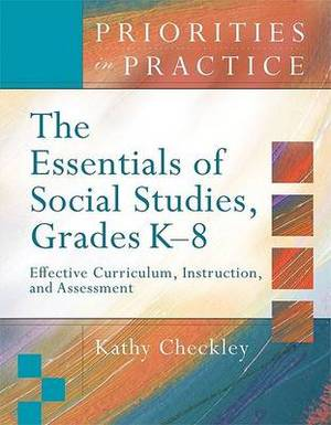 The Essentials of Social Studies, Grades K-8: Effective Curriculum, Instruction, and Assessment