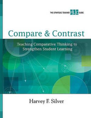 Compare & Contrast  : Teaching Comparative Thinking to Strengthen Student Learning