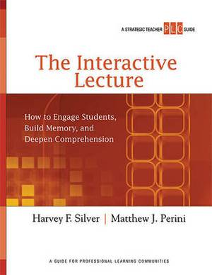 The Interactive Lecture: How to Engage Students, Build Memory, and Deepen Comprehension