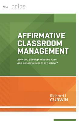 Affirmative Classroom Management: How Do I Develop Effective Rules and Consequences in My School?