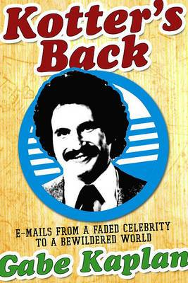 Kotter's Back: Emails From a Faded Celebrity to a Bewildered World